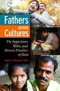 Fathers Across Cultures : The Importance, Roles, and Diverse Practices of Dads