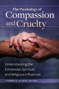 Psychology of Compassion and Cruelty : Understanding the Emotional, Spiritual, and Religious...