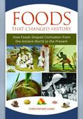 Foods That Changed History : How Foods Shaped Civilization from the Ancient World to the Pre...