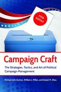 Campaign Craft : The Strategies, Tactics, and Art of Political Campaign Management