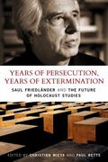 Years of Persecution, Years of Extermination: Saul Friedlander and the Future of Holocaust S...