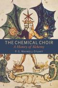 Chemical Choir : A History of Alchemy