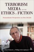 Terrorism, Media, and the Ethics of Fiction : Transatlantic Perspectives on Don Delillo