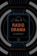 Radio Drama Handbook: Audio Drama in Context and Practice