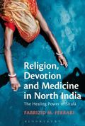 Religion, Devotion and Medicine in North India : The Healing Power of Sitala