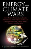 Energy and Climate Wars : How Naive Politicians, Green Ideologues, and Media Elites Are Unde...