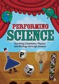 Performing Science : Teaching Chemistry, Physics and Biology Through Drama and Role Play