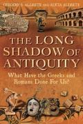 Long Shadow of Antiquity : What have the Greeks and Romans Done for Us