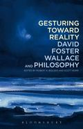 Gesturing Towards Reality: David Foster Wallace and Philosophy
