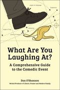 What Are You Laughing At? : A Comprehensive Guide to the Comedic Event