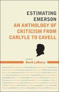 Estimating Emerson : An Anthology of Criticism from Carlyle to Cavell