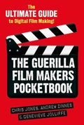 The Guerilla Film Makers Pocketbook: The Ultimate Guide to Digital Film Making!