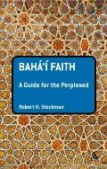 Bah�'� Faith : A Guide for the Perplexed