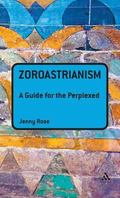 Zoroastrianism : A Guide for the Perplexed