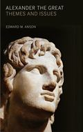 Alexander the Great : Themes and Issues