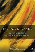 Michael Ondaatje : Haptic Aesthetics and Micropolitical Writing
