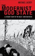 Modernist God State : A Literary Study of the Nazis' Christian Reich