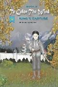 Book 3: To Color The Wind: King's Capture (Volume 3)
