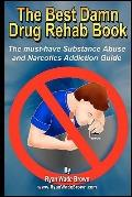 The Best Damn Drug Rehab Book - Black & White Edition: The Must-Have Substance Abuse And Nar...
