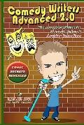 Comedy Writers Advanced 2.0 - Comic Secrets Revealed: The Must Have Guide For Comedy Writers...