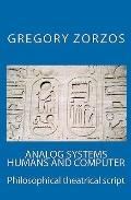 Analog Systems Humans And Computer: Philosophical Theatrical Script (Greek Edition)