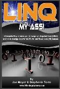 Linq My Ass! A Computer Programmers Guide To Language-Integrated Query (Linq): And How To Le...