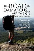 The Road to Damascus... and Beyond: A Reawakening of the Spirit by Thru-hiking the Appalachi...