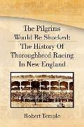 The Pilgrims Would Be Shocked: The History of Thoroughbred Racing in New England