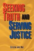 Seeking Truth And Serving Justice