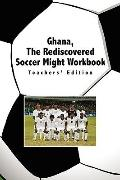 Ghana, The Rediscovered Soccer Might Workbook: Teachers' Edition