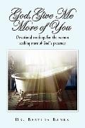God Give Me More of You: Devotional readings for the woman seeking more of God's presence