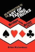 AN INTRODUCTION TO THE ART OF TAKING TRICKS: Bridge with Brian Book Two