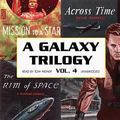 A Galaxy Trilogy: Across Time / Mission to a Star / The Rim of Space