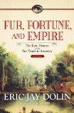 Fur, Fortune, and Empire: The Epic History of the Fur Trade in America (Library Edition)