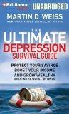 The Ultimate Depression Survival Guide: Protect Your Savings, Boost Your Income and Grow Wea...