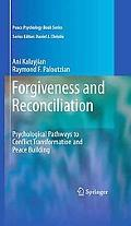 Forgiveness and Reconciliation: Psychological Pathways to Conflict Transformation and Peace ...
