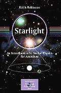 Starlight: An Introduction to Stellar Physics for Amateurs (Patrick Moore's Practical Astron...