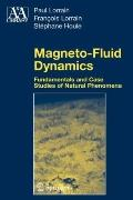 Magneto-Fluid Dynamics: Fundamentals and Case Studies of Natural Phenomena