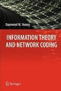 Information Theory and Network Coding (Information Technology: Transmission, Processing and ...
