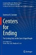Centers for Ending : The Coming Crisis in the Care of Aged People