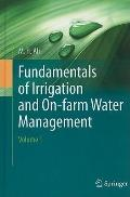Fundamentals of Irrigation and on-farm Water Management: Volume 1 : Volume 1