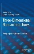 Three-Dimensional Nanoarchitectures : Designing Next-Generation Devices