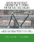 Lugged Bicycle Frame Construction, A Manual for the First Time Builder: Build a bicycle fram...
