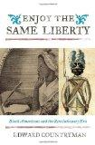 Enjoy the Same Liberty: Black Americans and the Revolutionary Era (The African American Hist...