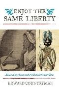 Enjoy the Same Liberty : Black Americans and the Revolutionary ERA