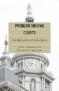 Problem Solving Courts: New Approaches to Criminal Justice