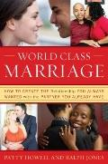 World Class Marriage: How to Create the Relationship You Always Wanted with the Partner You ...