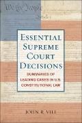 Essential Supreme Court Decisions : Summaries of Leading Cases in U. S. Constitutional Law