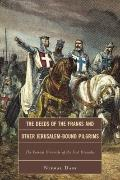 Deeds of the Franks and Other Jerusalem-Bound Pilgrims : The Earliest Chronicle of the First...