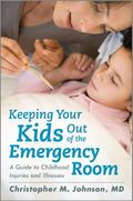 Keeping Your Kids Out of the Emergency Room : A Guide to Childhood Injuries and Illnesses